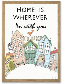 Home Is Wherever I'm With You/Houses A4 plakat